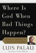 Where Is God When Bad Things Happen: Finding Solace in Times of Trouble