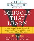 Schools That Learn A Fifth Discipline Fieldbook for Educators, Parents, and Everyone Who Car...