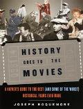 History Goes to the Movies A Viewer's Guide to the Best(And Some of the Worst)Historical Fil...