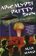 Apocalypse Pretty Soon Travels in End-Time America