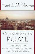 Clowning in Rome Reflections on Solitude, Celibacy, Prayer, and Contemplation