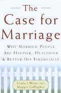 Case for Marriage: Why Married People Are Happier, Healthier, and Better off Financially