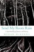Send My Roots Rain A Spirituality of Justice and Mercy