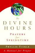 Divine Hours Prayers for Springtime A Manual for Prayer