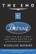 End of Detroit How the Big Three Lost Their Grip on the American Car Market