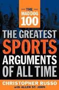 Mad Dog 100 The Greatest Sports Arguments of All Time