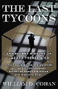Last Tycoons The Secret History of Lazard Freres & Co.