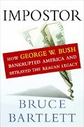 Impostor How George W. Bush Bankrupted America And Betrayed the Reagan Legacy