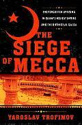 Siege of Mecca The Forgotten Uprising in Islam's Holiest Shrine and the Birth of Al-qaeda