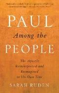 Paul among the People : The Apostle Reinterpreted and Reimagined in His Own Time