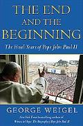 The End and the Beginning: Pope John Paul II--The struggle for Freedom, the Last Years, the ...