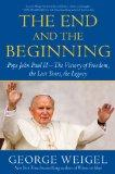 The End and the Beginning: Pope John Paul II--The Victory of Freedom, the Last Years, the Le...