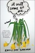 It Will Come to Me : A Novel