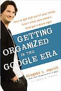 Getting Organized in the Google Era: How to Get Stuff out of Your Head, Find It When You Nee...