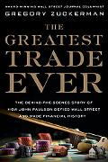 The Greatest Trade Ever: The Behind-the-Scenes Story of How John Paulson Defied Wall Street ...