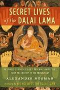 Secret Lives of the Dalai Lama: The Untold Story of the Holy Men Who Shaped Tibet, from Pre-...