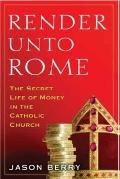 Render unto Rome : The Secret Life of Money in the Catholic Church