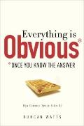 Everything Is Obvious : Once You Know the Answer