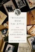 Treasures from the Attic: The Extraordinary Story of Anne Frank's Family