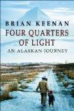FOUR QUARTERS OF LIGHT: AN ALASKAN JOURNEY