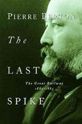 Last Spike The Great Railway, 1881-1885