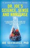 Dr. Joe's Science, Sense and Nonsense: 61 Nourishing, Healthy, Bunk-free Commentaries on the...
