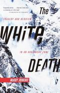 White Death Tragedy and Heroism in an Avalanche Zone