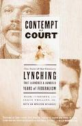 Contempt of Court The Turn-Of-The-Century Lynching That Launched 100 Years of Federalism