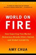World on Fire How Exporting Free Market Democracy Breeds Ethnic Hatred and Global Instability