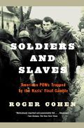 Soldiers And Slaves American Pows Trapped by the Nazis' Final Gamble