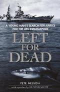 Left for Dead A Young Man's Search for Justice for the Uss Indianapolis