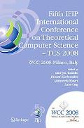 Fifth Ifip International Conference on Theoretical Computer Science - Tcs 2008: Ifip 20th Wo...