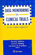 Data Monitoring in Clinical Trials A Case Studies Approach