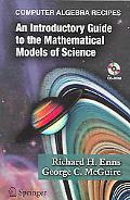 Computer Algebra Recipes An Introductory Guide to Mathematical Models of Science