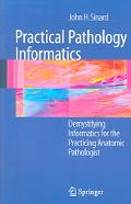 Practical Pathology Informatics Demystifying Informatics for the Practicing Anatomic Patholo...