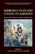 Reproduction And Fitness in Baboons Behavioral, Ecological, And Life History Perspectives