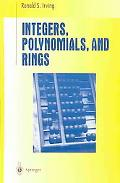 Integers, Polynomials, and Rings A Course in Algebra