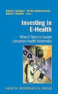 Investing in E-health What It Takes to Sustain Consumer Health Informatics