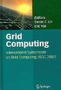 Grid Computing: International Symposium on Grid Computing (Isgc) 2007