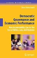 Democratic Governance and Economic Performance: How Accountability Can Go Too Far in Politic...