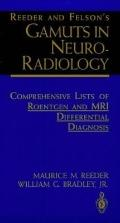 Reeder and Felson's Gamuts in Neuro-Radiology Comprehensive Lists of Roentgen and Mri Differ...