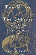 Music of the Spheres Music, Science, and the Natural Order of the Universe