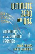 Ultimate Zero and One Computing at the Quantum Frontier
