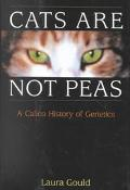 Cats Are Not Peas: A Calico History of Genetics - Laura Gould - Hardcover