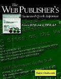 Web Publisher's Illustrated Quick Reference Covers Html 3.2 and Vrml 2.0