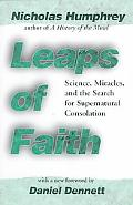 Leaps of Faith Science, Miracles, and the Search for Supernatural Consolation