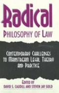 Radical Philosophy of Law Contemporary Challenges to Mainstream Legal Theory and Practice