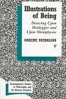 Illustrations of Being: Drawing upon Heidegger and upon Metaphysics (Contemporary Studies in...
