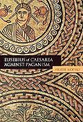 Eusebius of Caesarea Against Paganism