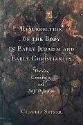 Resurrection Of The Body In Early Judaism And Early Christianity Doctrine, Community, and Se...